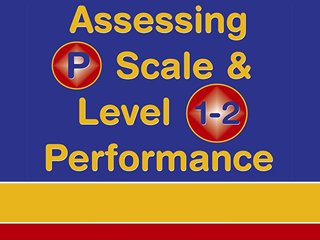 Assessing P Scale and Level 1–2 Performance  across KS2 and KS3