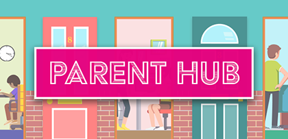 Introducing the Parent Hub!
